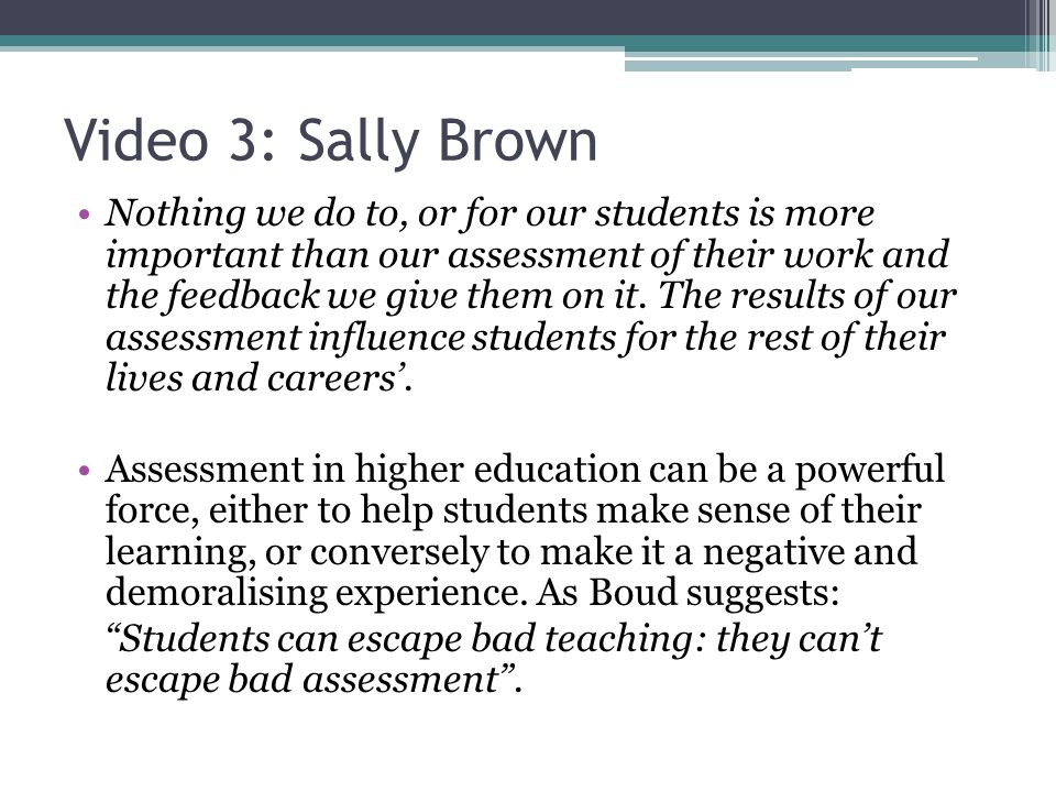 Video 3: Sally Brown Nothing we do to, or for our students is more important than our assessment of their work and the feedback we give them on it.