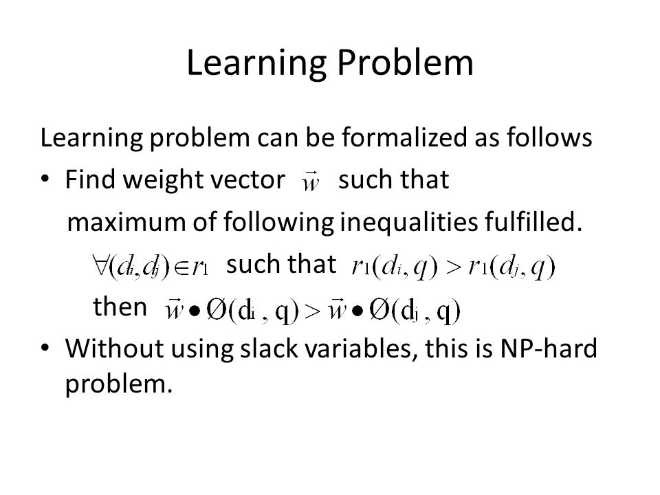 Learning Problem Learning problem can be formalized as follows Find weight vector such that maximum of following inequalities fulfilled. such that the