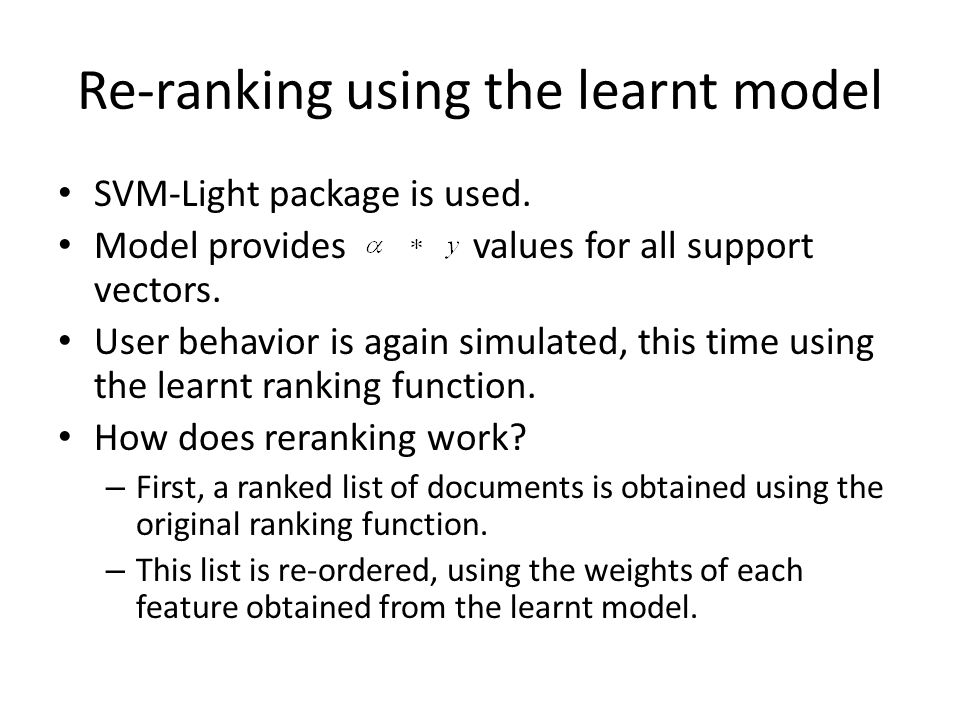Re-ranking using the learnt model SVM-Light package is used. Model provides values for all support vectors. User behavior is again simulated, this tim