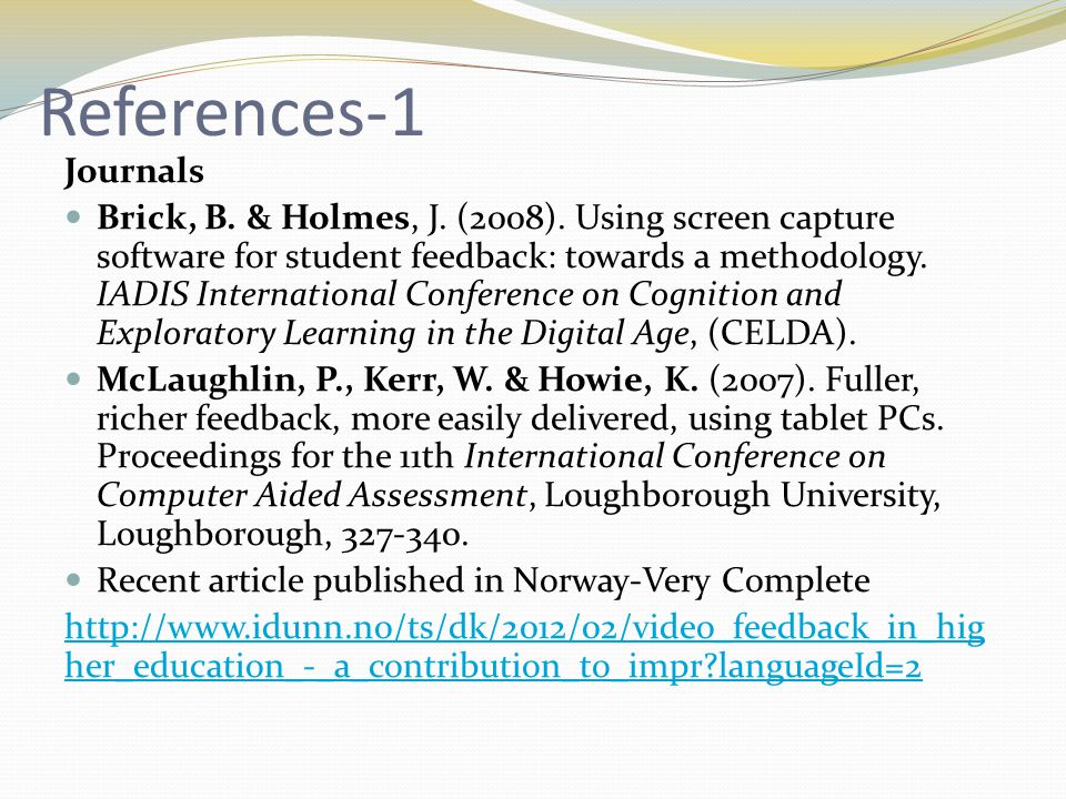 References-1 Journals Brick, B. & Holmes, J. (2008). Using screen capture software for student feedback: towards a methodology. IADIS International Co