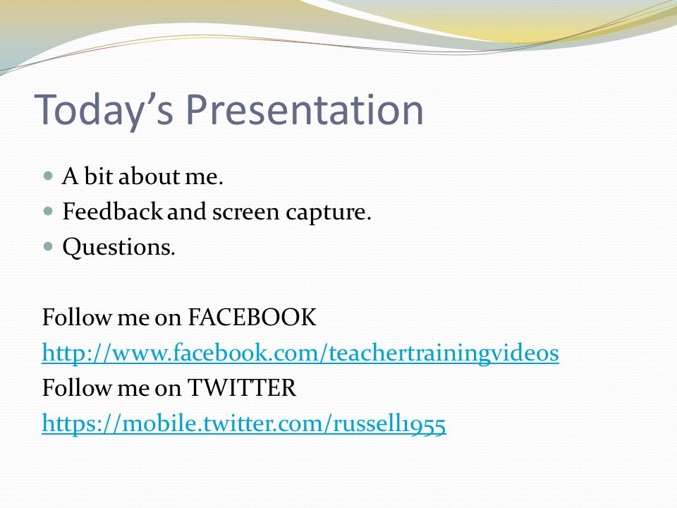 Todays Presentation A bit about me. Feedback and screen capture.
