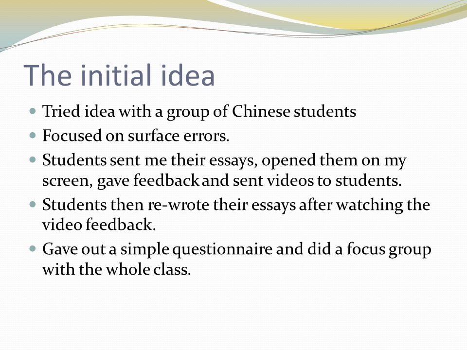 The initial idea Tried idea with a group of Chinese students Focused on surface errors.