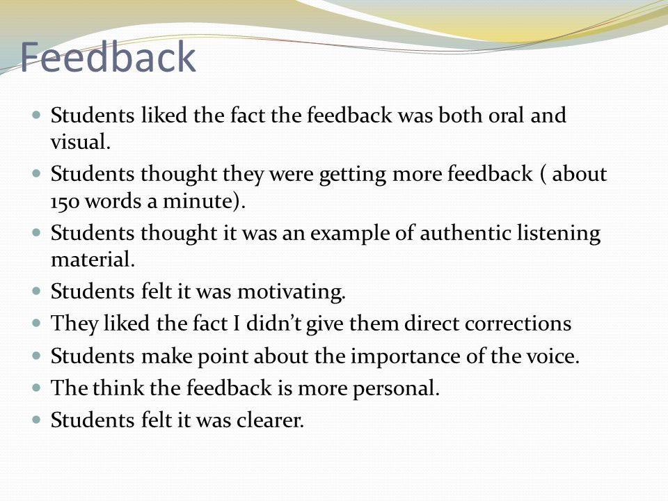 Feedback from others Useful for distance learning organisations Dyslexic students can benefit Feedback could be on anything.