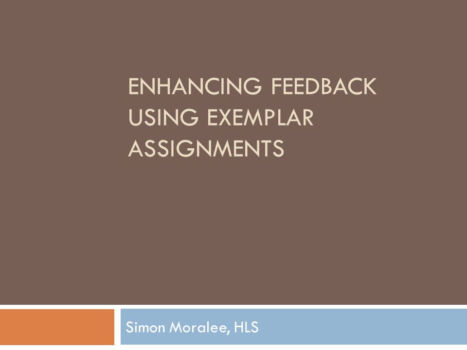ENHANCING FEEDBACK USING EXEMPLAR ASSIGNMENTS Simon Moralee, HLS