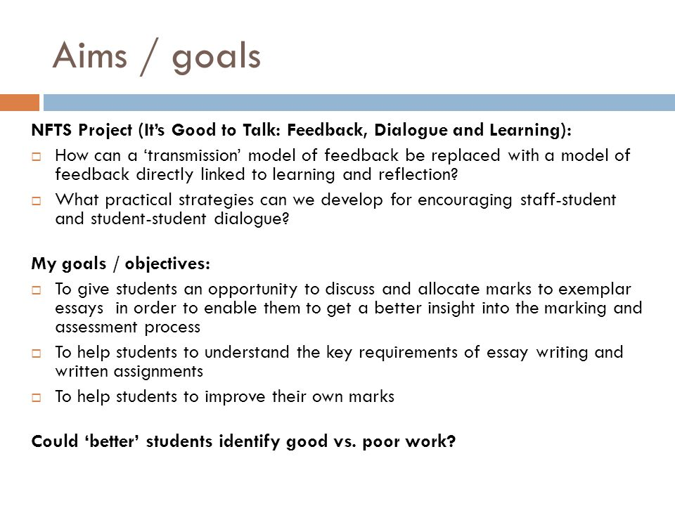 Aims / goals NFTS Project (Its Good to Talk: Feedback, Dialogue and Learning): How can a transmission model of feedback be replaced with a model of fe