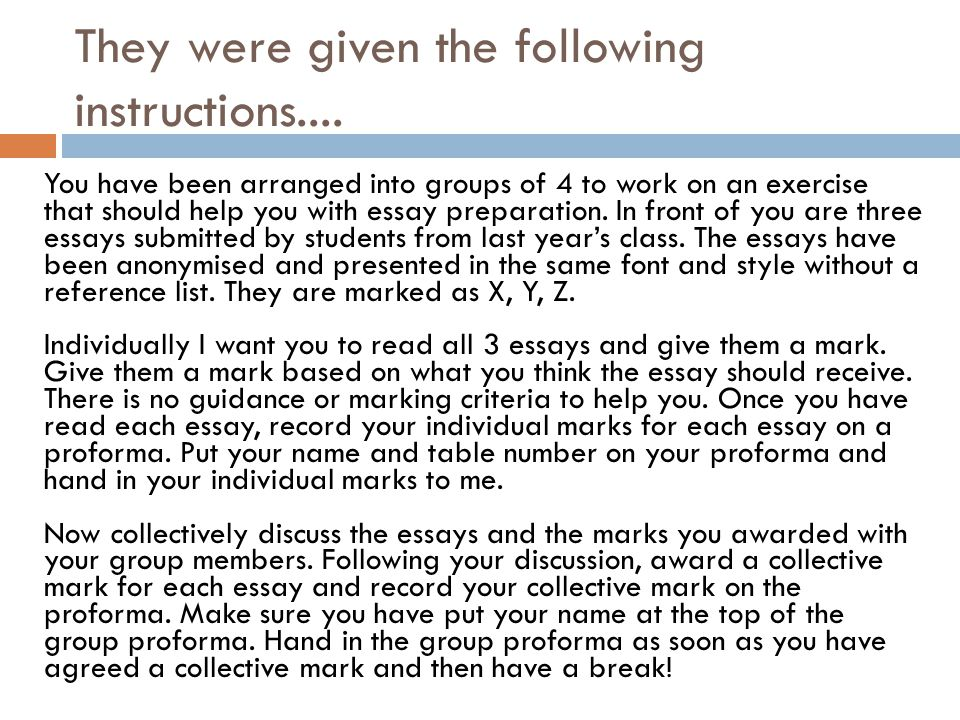 They were given the following instructions.... You have been arranged into groups of 4 to work on an exercise that should help you with essay preparat
