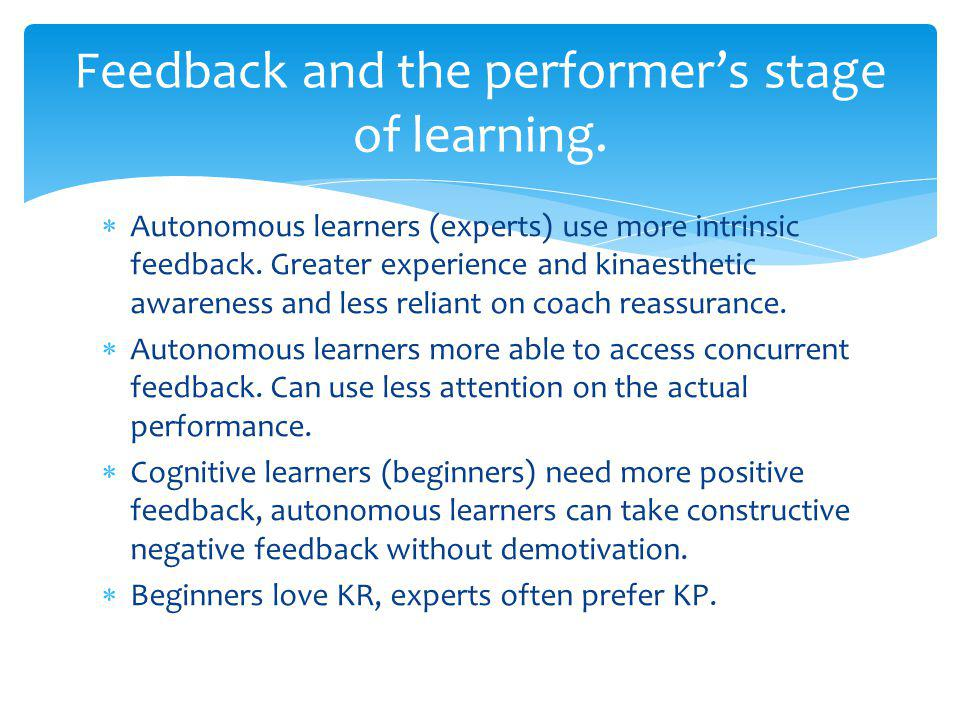 Autonomous learners (experts) use more intrinsic feedback.