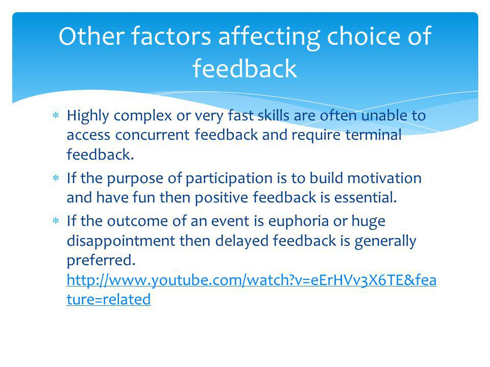 Highly complex or very fast skills are often unable to access concurrent feedback and require terminal feedback.