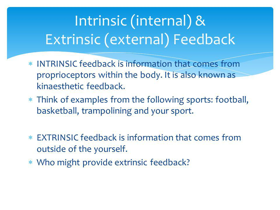 INTRINSIC feedback is information that comes from proprioceptors within the body.