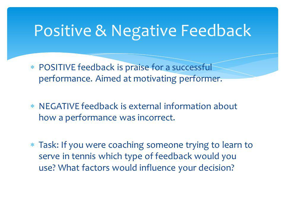 POSITIVE feedback is praise for a successful performance.