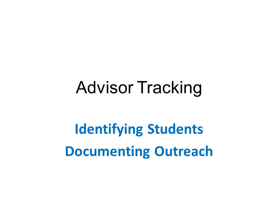 Advisor Tracking Identifying Students Documenting Outreach