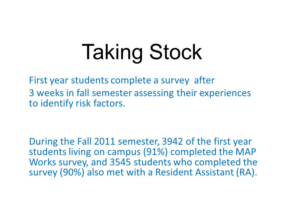 Taking Stock First year students complete a survey after 3 weeks in fall semester assessing their experiences to identify risk factors. During the Fal
