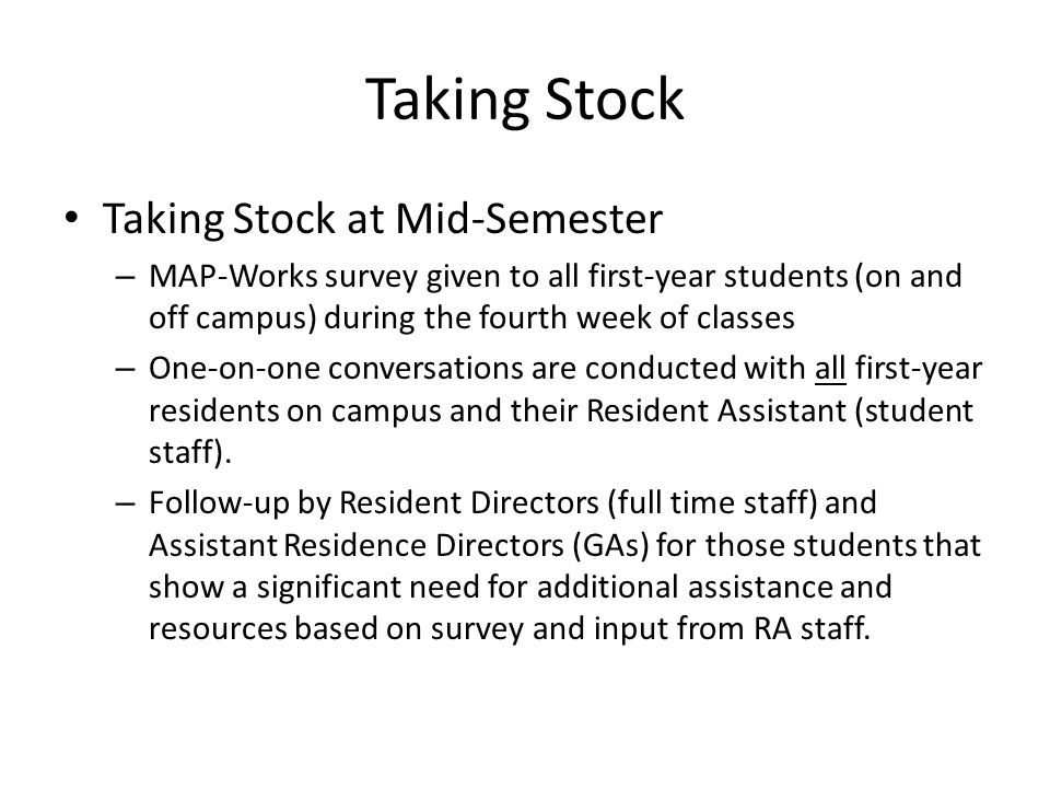 Taking Stock Taking Stock at Mid-Semester – MAP-Works survey given to all first-year students (on and off campus) during the fourth week of classes –