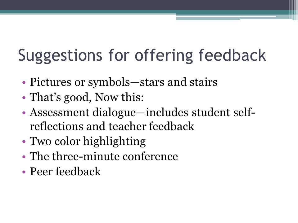 Suggestions for offering feedback Pictures or symbolsstars and stairs Thats good, Now this: Assessment dialogueincludes student self- reflections and