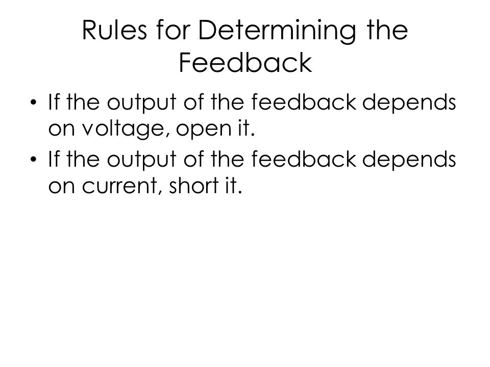 Rules for Determining the Feedback If the output of the feedback depends on voltage, open it. If the output of the feedback depends on current, short