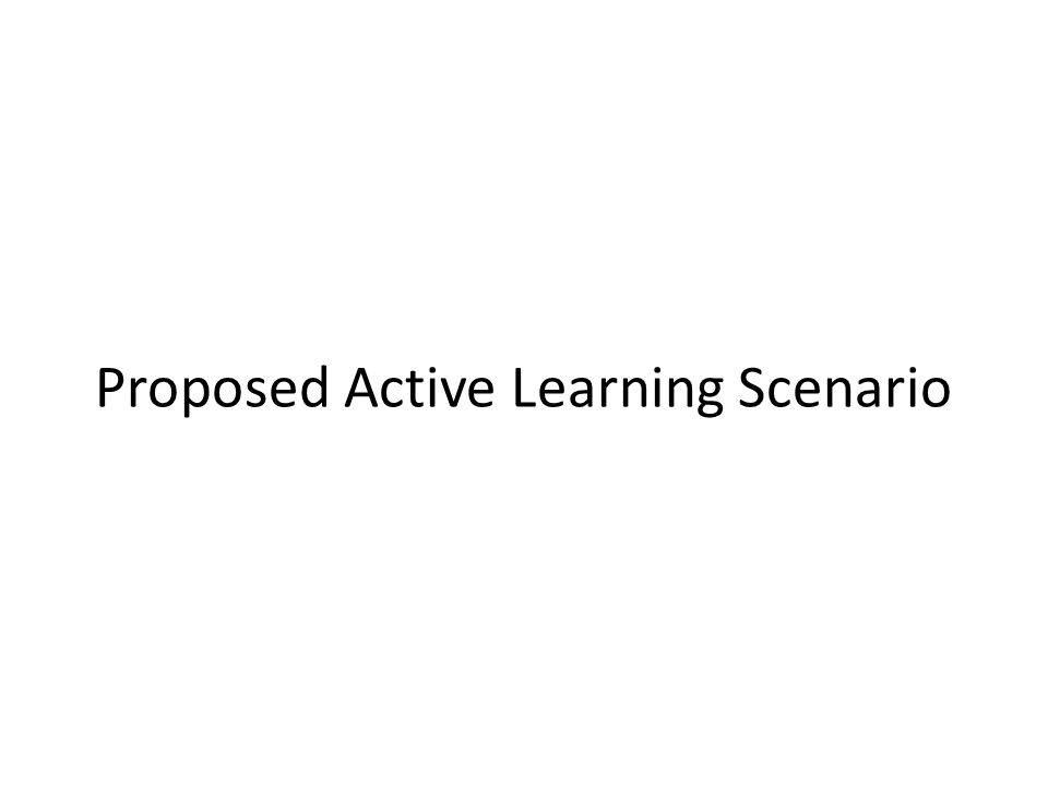 Proposed Active Learning Scenario