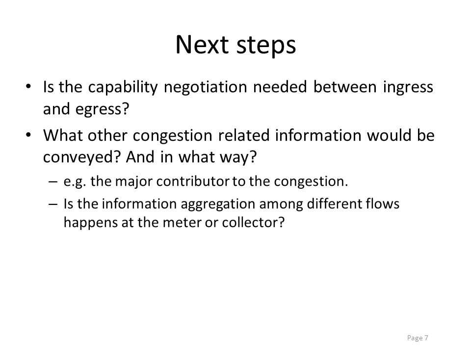 Page 7 Next steps Is the capability negotiation needed between ingress and egress.