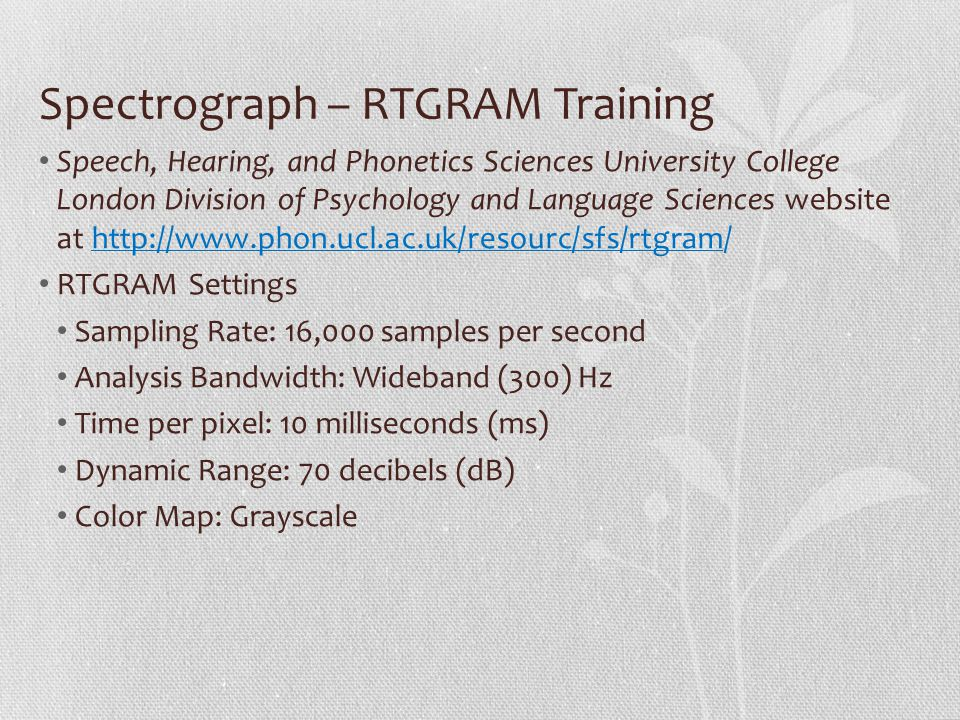 Spectrograph – RTGRAM Training Speech, Hearing, and Phonetics Sciences University College London Division of Psychology and Language Sciences website