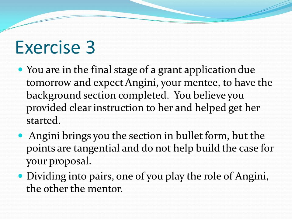 Exercise 3 You are in the final stage of a grant application due tomorrow and expect Angini, your mentee, to have the background section completed.