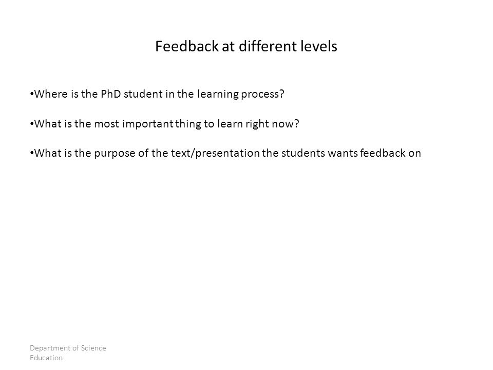 Feedback at different levels Where is the PhD student in the learning process.