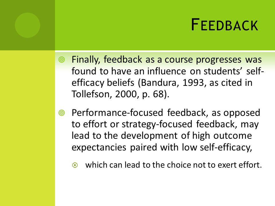 F EEDBACK Finally, feedback as a course progresses was found to have an influence on students self- efficacy beliefs (Bandura, 1993, as cited in Tolle