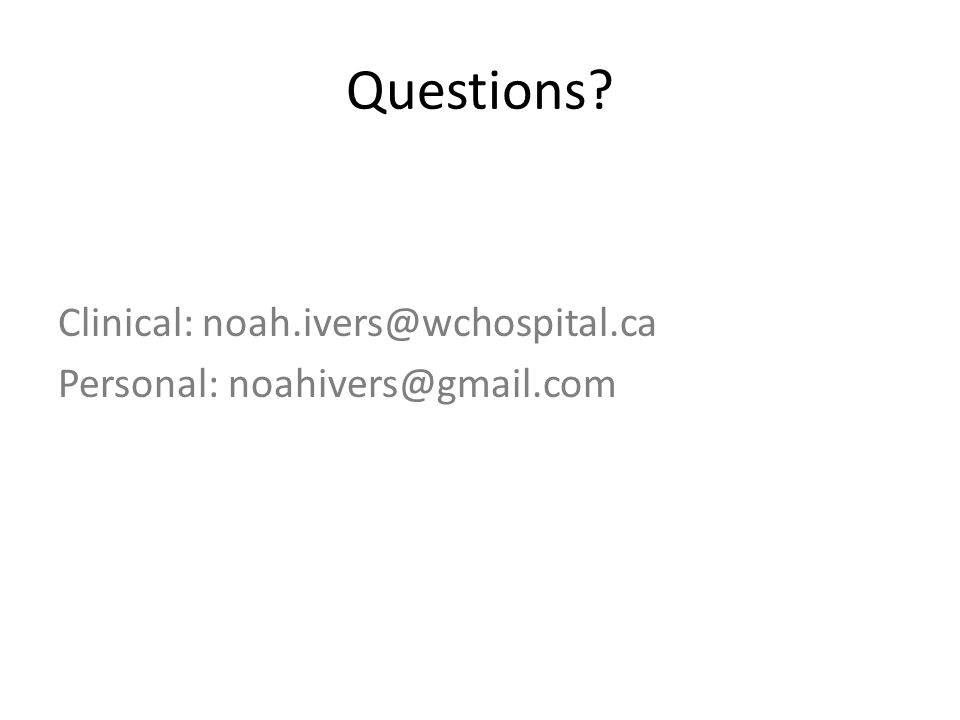 Questions Clinical: noah.ivers@wchospital.ca Personal: noahivers@gmail.com