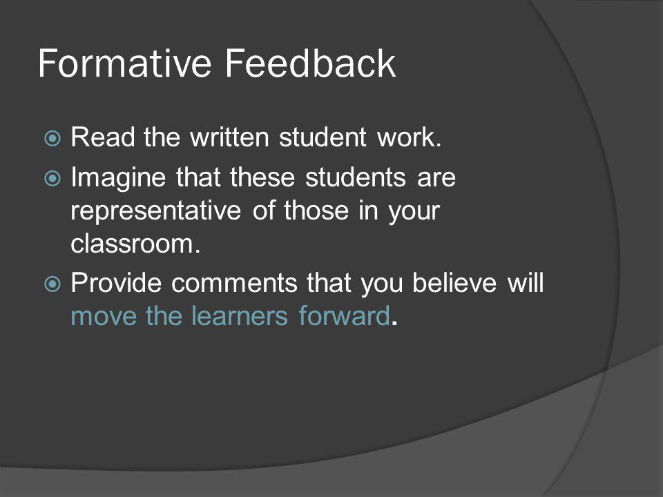 Formative Feedback Read the written student work. Imagine that these students are representative of those in your classroom. Provide comments that you