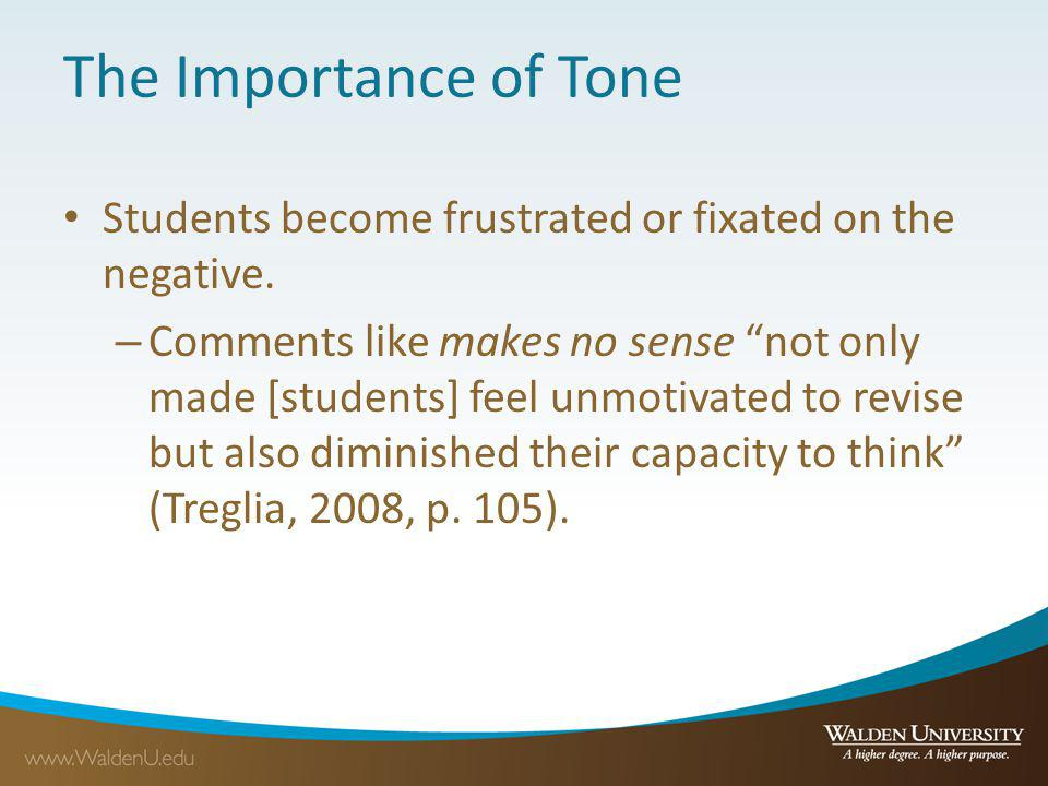 The Importance of Tone Students become frustrated or fixated on the negative. – Comments like makes no sense not only made [students] feel unmotivated