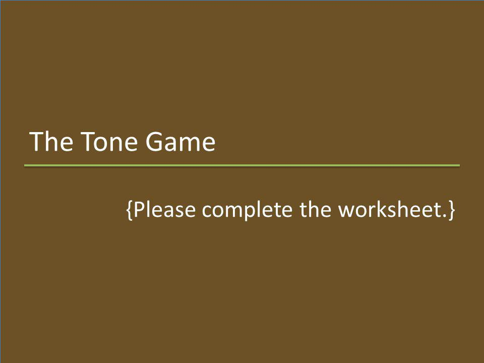 The Tone Game {Please complete the worksheet.}