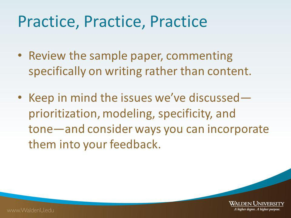Practice, Practice, Practice Review the sample paper, commenting specifically on writing rather than content. Keep in mind the issues weve discussed p