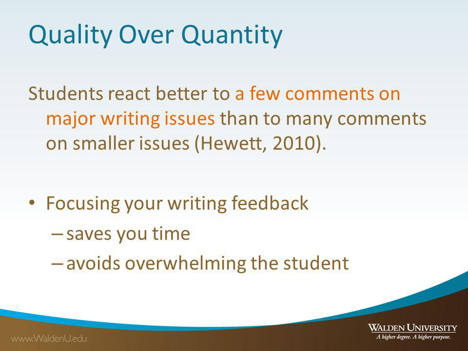 Quality Over Quantity Students react better to a few comments on major writing issues than to many comments on smaller issues (Hewett, 2010). Focusing