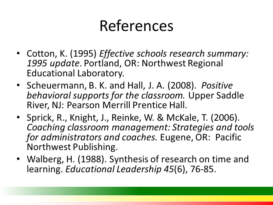 References Cotton, K. (1995) Effective schools research summary: 1995 update. Portland, OR: Northwest Regional Educational Laboratory. Scheuermann, B.