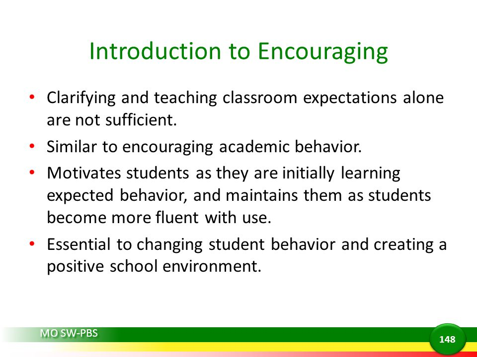 MO SW-PBS Introduction to Encouraging Clarifying and teaching classroom expectations alone are not sufficient. Similar to encouraging academic behavio