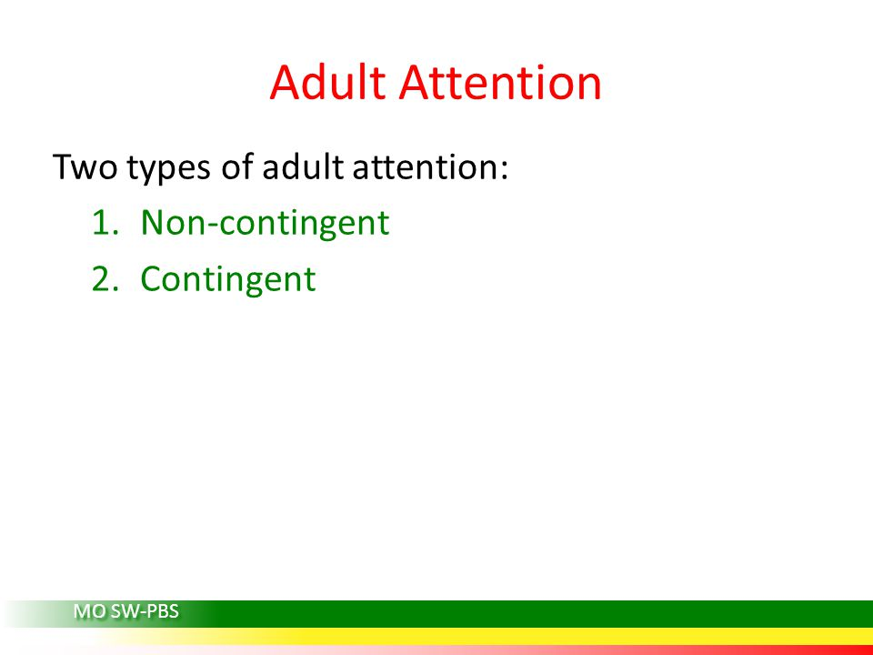 Adult Attention Two types of adult attention: 1.Non-contingent 2.Contingent MO SW-PBS