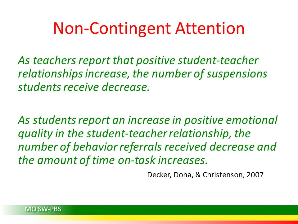 Non-Contingent Attention As teachers report that positive student-teacher relationships increase, the number of suspensions students receive decrease.