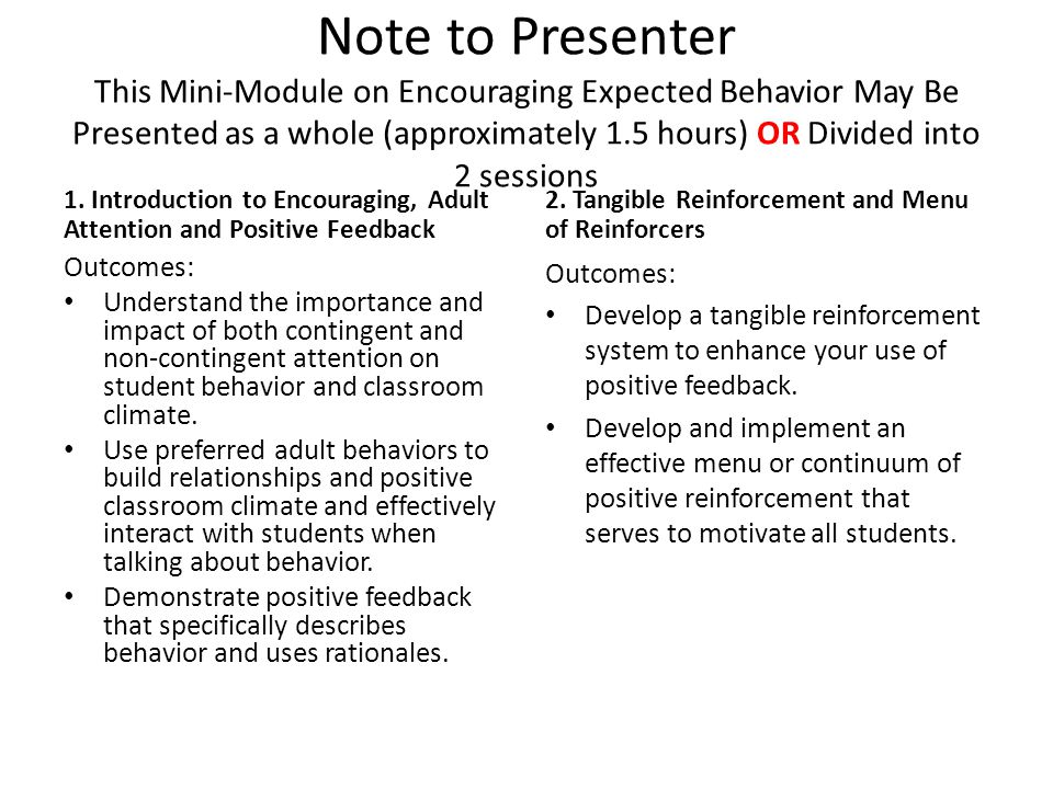 Note to Presenter This Mini-Module on Encouraging Expected Behavior May Be Presented as a whole (approximately 1.5 hours) OR Divided into 2 sessions 1.