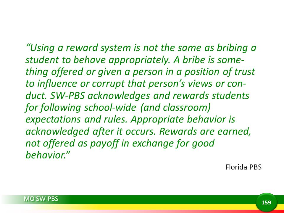 MO SW-PBS Using a reward system is not the same as bribing a student to behave appropriately.
