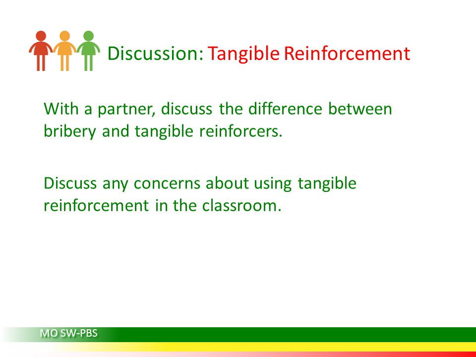 Discussion: Tangible Reinforcement With a partner, discuss the difference between bribery and tangible reinforcers. Discuss any concerns about using t