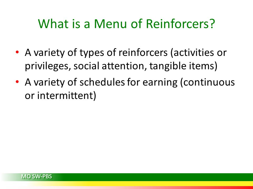 What is a Menu of Reinforcers? A variety of types of reinforcers (activities or privileges, social attention, tangible items) A variety of schedules f