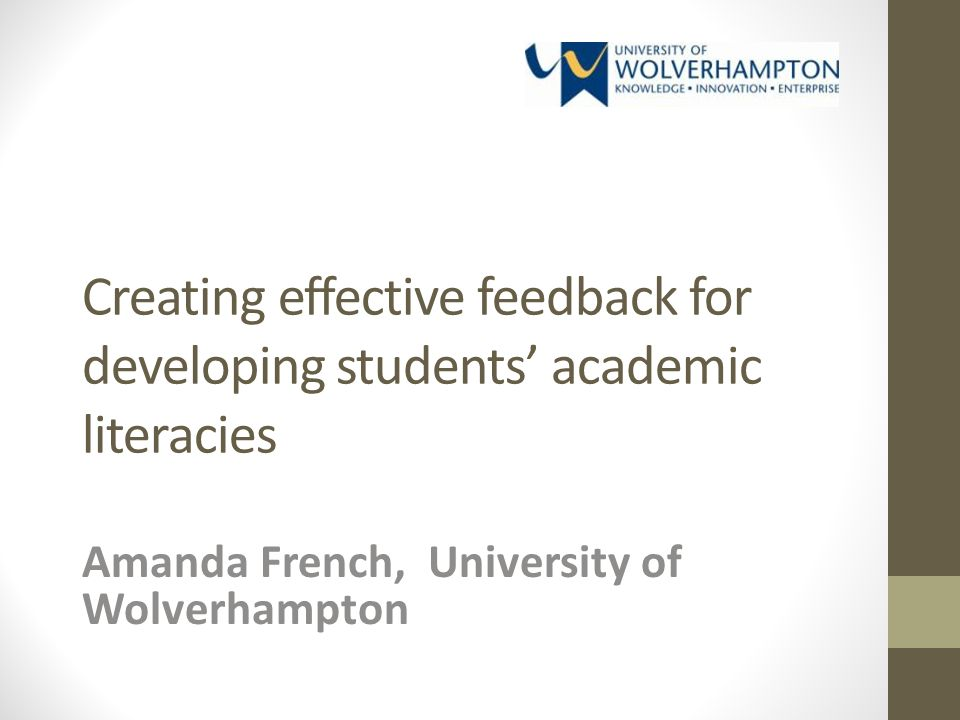 Creating effective feedback for developing students academic literacies Amanda French, University of Wolverhampton
