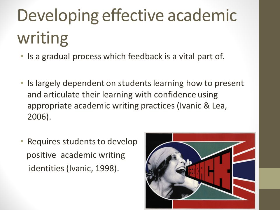 Developing effective academic writing Is a gradual process which feedback is a vital part of. Is largely dependent on students learning how to present