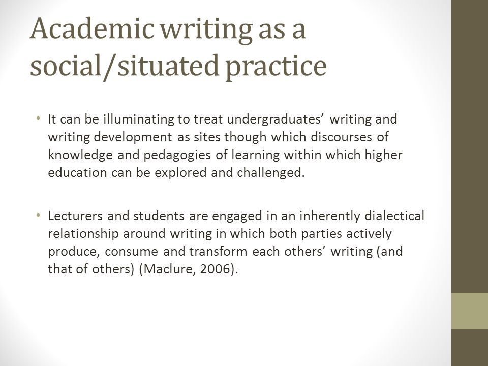 Academic writing as a social/situated practice It can be illuminating to treat undergraduates writing and writing development as sites though which di