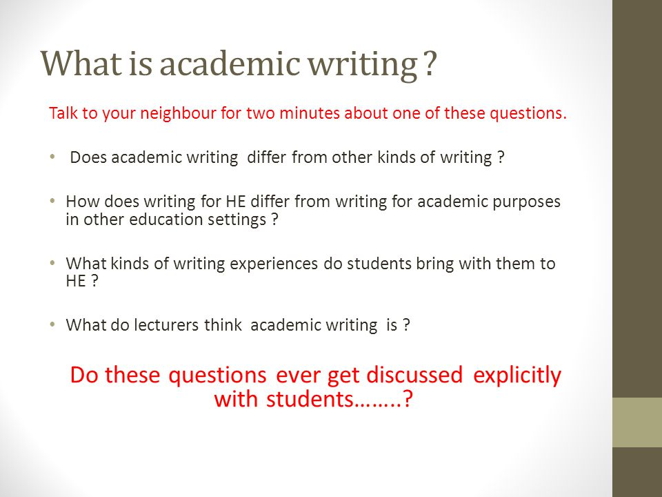 What is academic writing ? Talk to your neighbour for two minutes about one of these questions. Does academic writing differ from other kinds of writi
