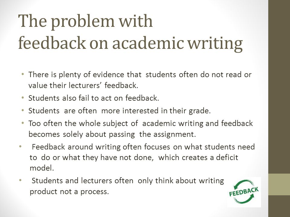 The problem with feedback on academic writing There is plenty of evidence that students often do not read or value their lecturers feedback.