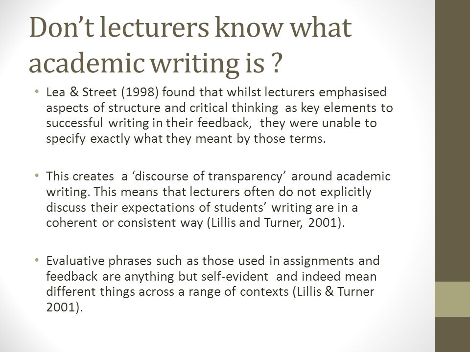 Dont lecturers know what academic writing is .