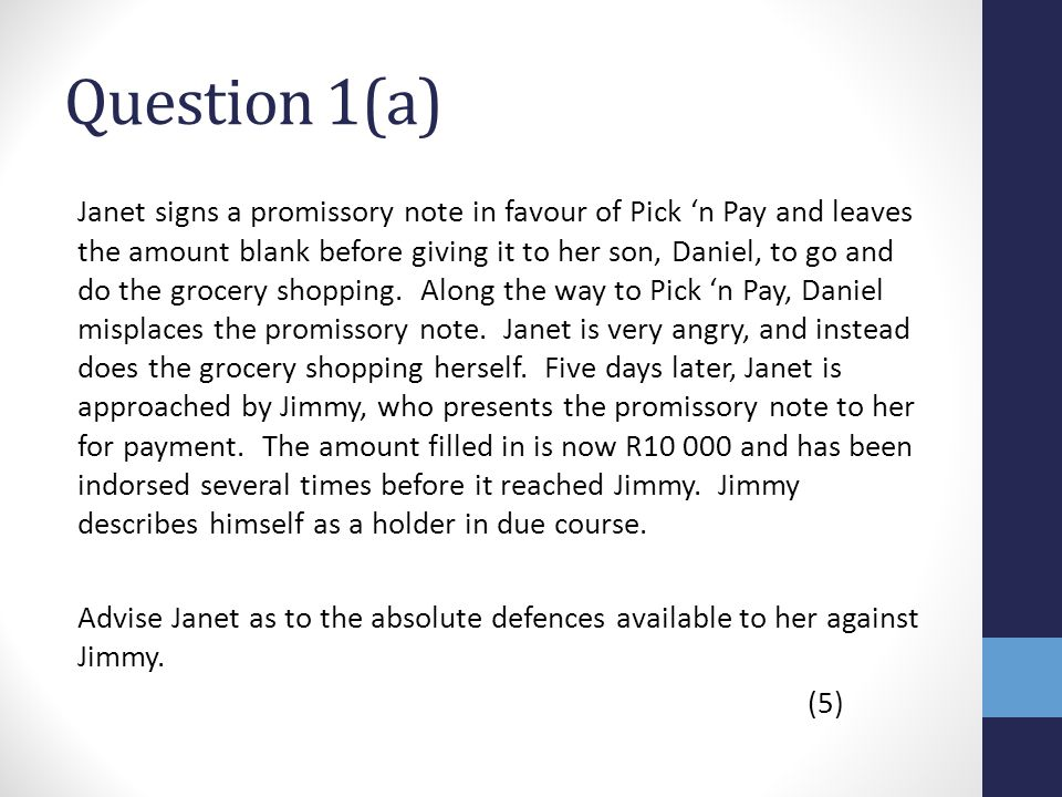 Question 1(a) Janet signs a promissory note in favour of Pick n Pay and leaves the amount blank before giving it to her son, Daniel, to go and do the grocery shopping.