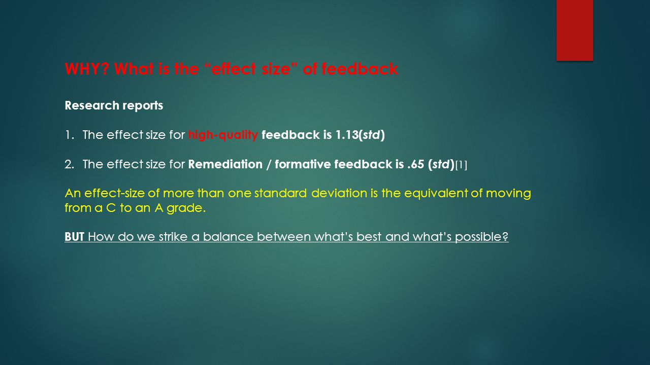 WHY? What is the effect size of feedback Research reports 1.The effect size for high-quality feedback is 1.13( std ) 2.The effect size for Remediation