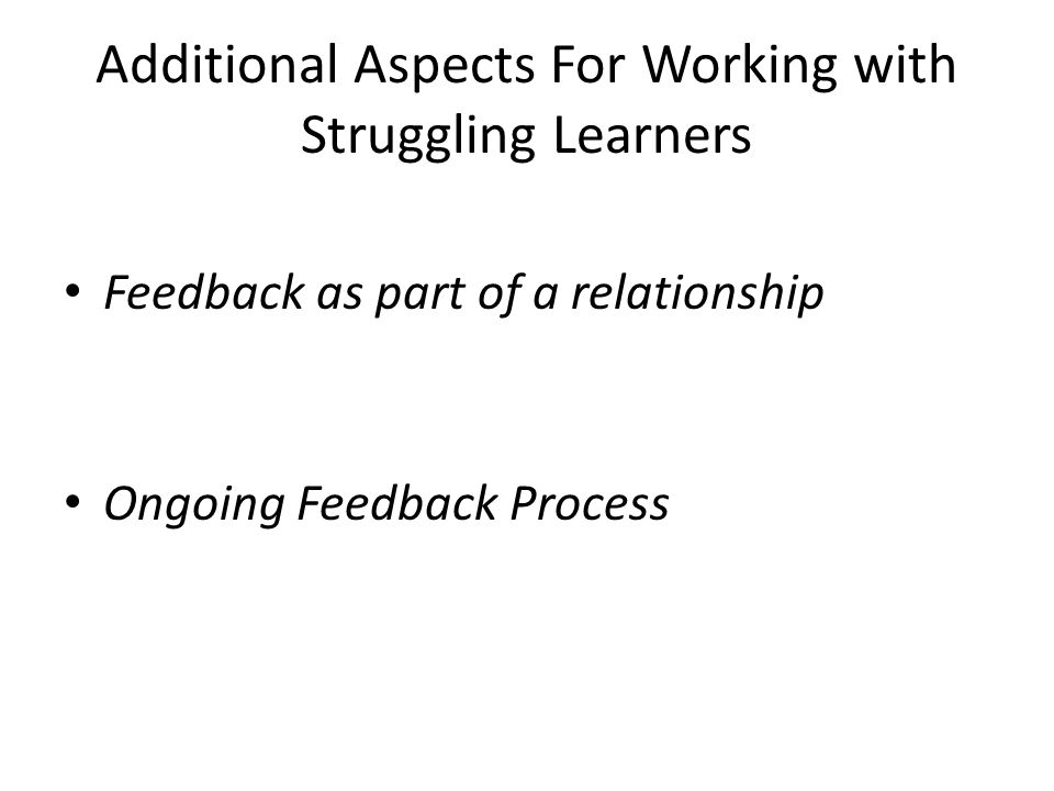 Feedback happens within the context of a relationship FROM THE JOHNS HOPKINS UNIVERSITY FACULTY DEVELOPMENT PROGRAM Interpersonal dimensions – Establish trust & safety – Ask – Listen – Use descriptive, non-others perspective Intrapersonal dimensions – Think of yourself as a coach, not a judge – Be aware of your own feelings & assumptions – Be sensitive to and try to understand recipients perspective