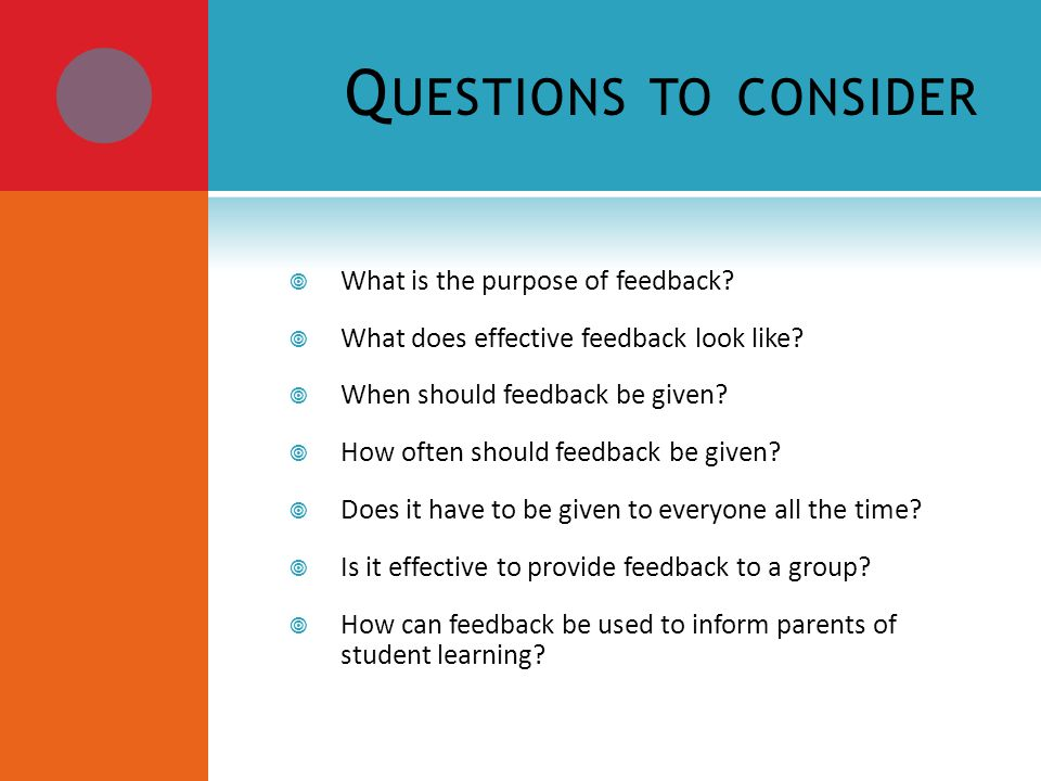 Q UESTIONS TO CONSIDER What is the purpose of feedback.