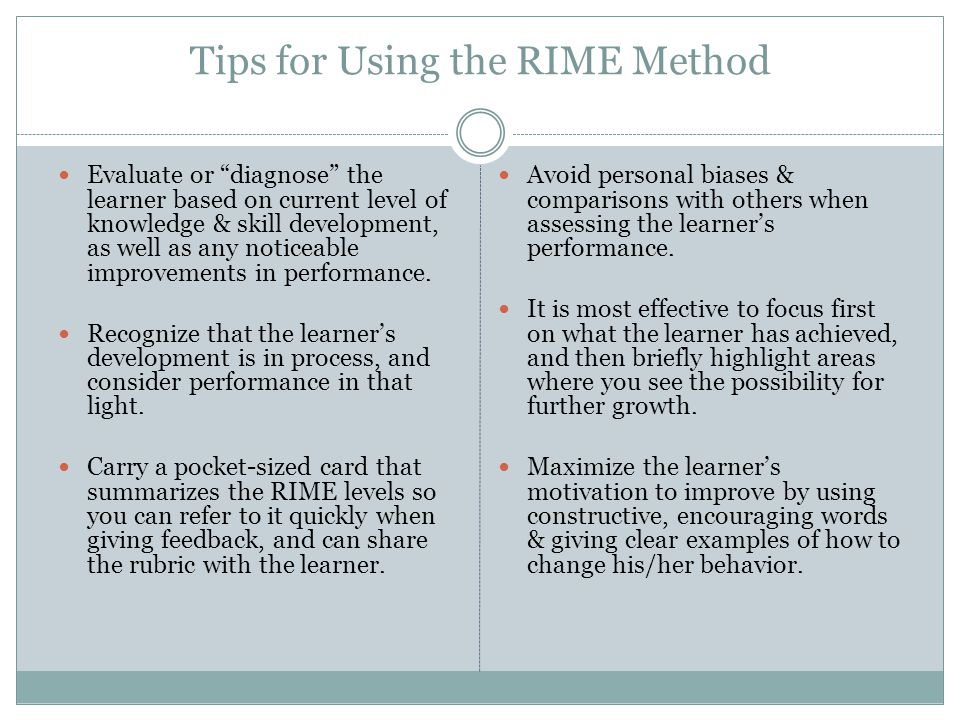 Tips for Using the RIME Method Evaluate or diagnose the learner based on current level of knowledge & skill development, as well as any noticeable imp
